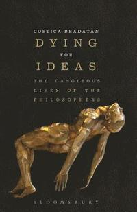bokomslag Dying for Ideas: The Dangerous Lives of the Philosophers
