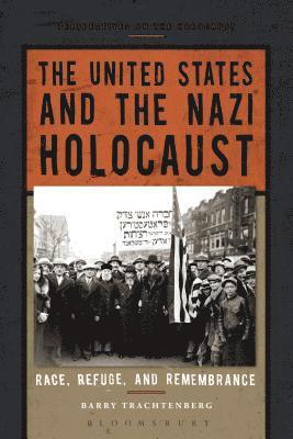 bokomslag The United States and the Nazi Holocaust: Race, Refuge, and Remembrance