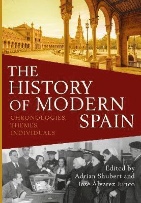bokomslag The History of Modern Spain: Chronologies, Themes, Individuals