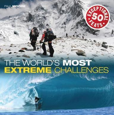 bokomslag The World's Most Extreme Challenges: 50 Exceptional Feats of Endurance from Around the Globe