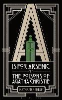 bokomslag A Is for Arsenic: The Poisons of Agatha Christie