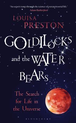 bokomslag Goldilocks and the water bears - the search for life in the universe