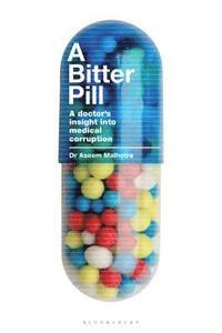 bokomslag A Bitter Pill: A Doctor's Insight into Medical