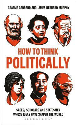 bokomslag How to Think Politically: Sages, Scholars and Statesmen Whose Ideas Have Shaped the World