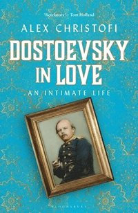 bokomslag Dostoevsky in Love: An Intimate Life