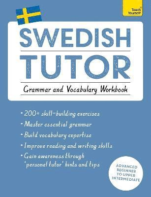 bokomslag Swedish Tutor: Grammar and Vocabulary Workbook (Learn Swedish with Teach Yourself): Advanced beginner to upper intermediate course