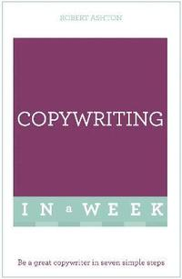 bokomslag Copywriting In A Week: Be A Great Copywriter In Seven Simple Steps
