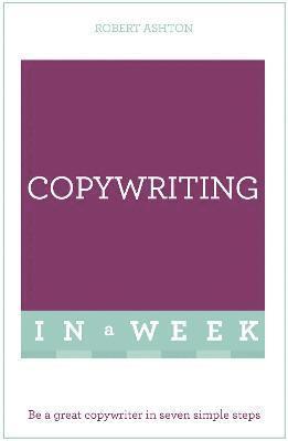 bokomslag Copywriting In A Week: Be A Great Copywriter In Seven Simple Steps