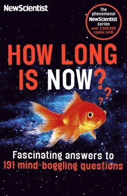 bokomslag How long is now? - fascinating answers to 191 mind-boggling questions