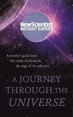 bokomslag A Journey Through The Universe: A traveler's guide from the centre of the sun to the edge of the unknown