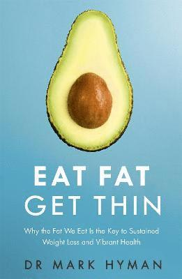 bokomslag Eat Fat Get Thin: Why the Fat We Eat Is the Key to Sustained Weight Loss and Vibrant Health