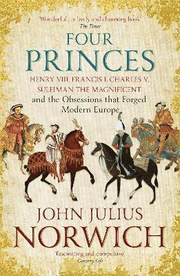 bokomslag Four Princes: Henry VIII, Francis I, Charles V, Suleiman the Magnificent and the Obsessions That Forged Modern Europe