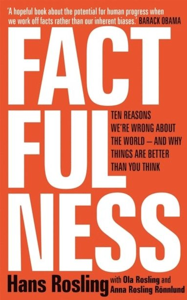 bokomslag Factfulness: Ten Reasons We're Wrong About The World - And Why Things Are Better Than You Think