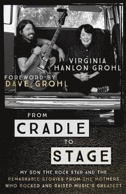 bokomslag From cradle to stage - stories from the mothers who rocked and raised rock