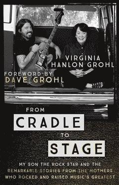 bokomslag From Cradle to Stage: Stories from the Mothers Who Rocked and Raised Rock Stars