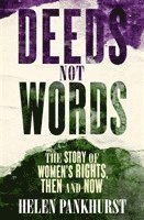 bokomslag Deeds Not Words: The Story of Women's Rights - Then and Now