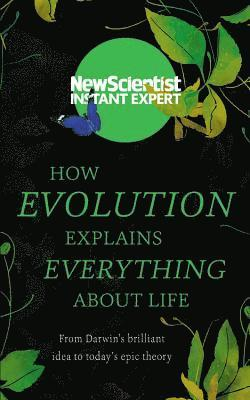 bokomslag How Evolution Explains Everything about Life: From Darwin's Brilliant Idea to Today's Epic Theory