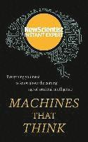 bokomslag Machines That Think: Everything You Need to Know about the Coming Age of Artificial Intelligence