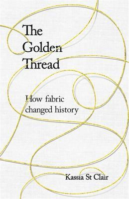 bokomslag The Golden Thread: How Fabric Changed History