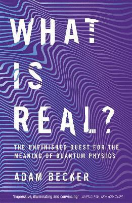 bokomslag What is Real?: The Unfinished Quest for the Meaning of Quantum Physics