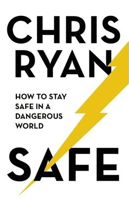 bokomslag Safe: How to stay safe in a dangerous world: Survival techniques for everyday life from an SAS hero