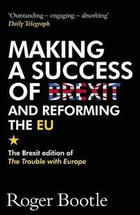 bokomslag Making a Success of Brexit and Reforming the EU