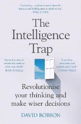 The Intelligence Trap: Revolutionise your Thinking and Make Wiser Decisions 1