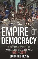 bokomslag Empire of Democracy: The Remaking of the West since the Cold War, 1971-2017