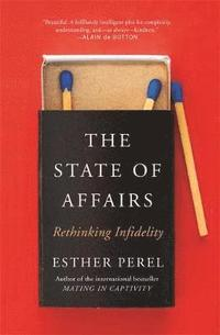 bokomslag The State Of Affairs: Rethinking Infidelity - a book for anyone who has ever loved