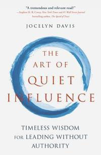 bokomslag The Art of Quiet Influence: Timeless Wisdom for Leading Without Authority