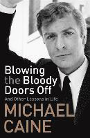 bokomslag Blowing the Bloody Doors Off: And Other Lessons in Life