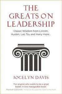 bokomslag The Greats on Leadership: Classic Wisdom from Lincoln, Austen, Lao Tzu and many more...