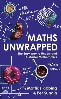 bokomslag Maths Unwrapped: The easy way to understand and master mathematics