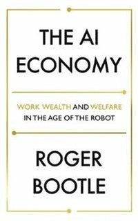 bokomslag The AI Economy: Work, Wealth and Welfare in the Robot Age