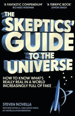 bokomslag The Skeptics' Guide to the Universe: How To Know What's Really Real in a World Increasingly Full of Fake