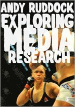 bokomslag Exploring media research - theories, practice, and purpose