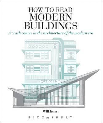bokomslag How to Read Modern Buildings: A Crash Course in the Architecture of the Modern Era