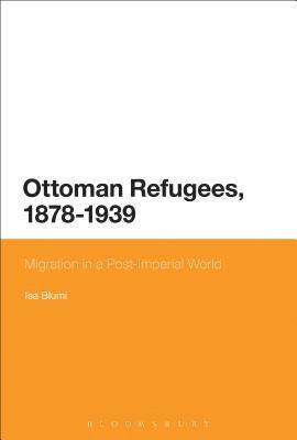 bokomslag Ottoman Refugees, 1878-1939: Migration in a Post-Imperial World