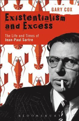 bokomslag Existentialism and Excess: The Life and Times of Jean-Paul Sartre