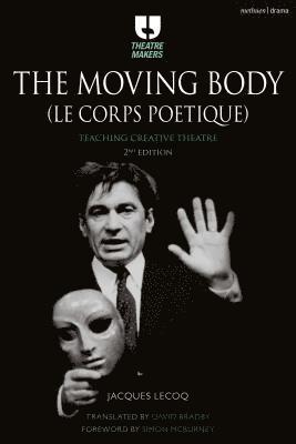 bokomslag The Moving Body (Le Corps Poetique): Teaching Creative Theatre