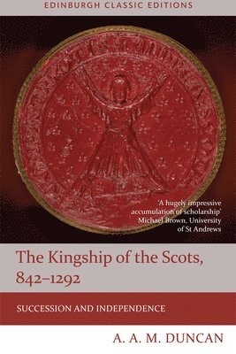bokomslag The Kingship of the Scots, 842-1292: Succession and Independence