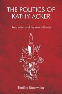 bokomslag The Politics of Kathy Acker