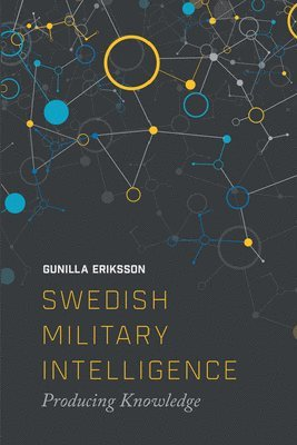 bokomslag Swedish Military Intelligence: Producing Knowledge