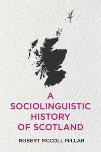 bokomslag A Sociolinguistic History of Scotland