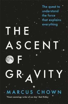 bokomslag The Ascent of Gravity: The Quest to Understand the Force That Explains Everything