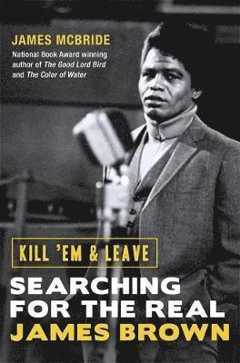 bokomslag Kill 'Em and Leave: Searching for the Real James Brown