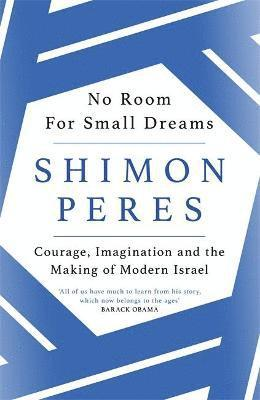 bokomslag No Room for Small Dreams: Courage, Imagination and the Making of Modern Israel