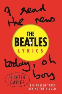 bokomslag The Beatles Lyrics: The Unseen Story Behind Their Music
