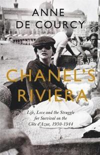 bokomslag Chanel's Riviera: Life, Love and the Struggle for Survival on the Cote d'Azur, 1930-1944