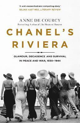Chanel's Riviera: Life, Love and the Struggle for Survival on the Cote d'Azur, 1930-1944 1